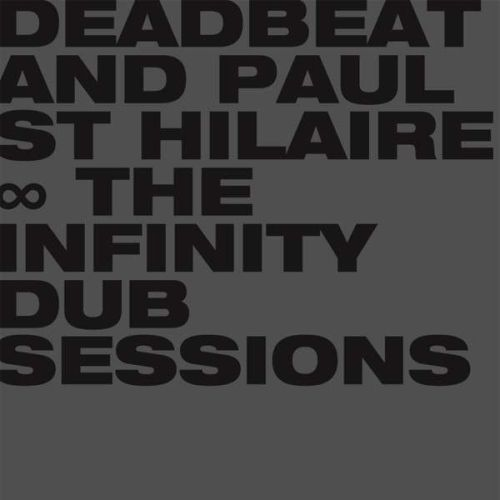 DEADBEAT & PAUL ST. HILAIRE, the infinity dub sessions cover