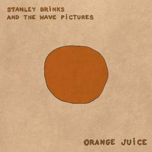 Cover STANLEY BRINKS AND THE WAVE PICTURES, orange juice
