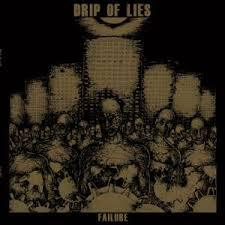 DRIP OF LIES, failure cover