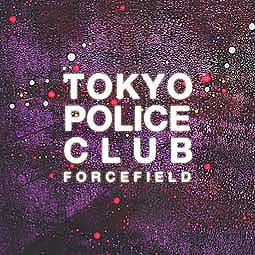Cover TOKYO POLICE CLUB, forcefield