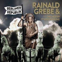 RAINALD GREBE & DAS ORCHESTER DER VERSÖHNUNG, berliner republik cover