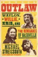 MICHAEL STREISSGUTH, outlaw: waylon, willie, kris, and the renegades... cover