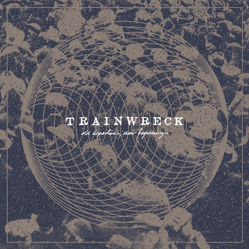 TRAINWRECK, old departures, new arrivals cover