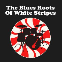 Cover V/A, the blues roots of the white stripes