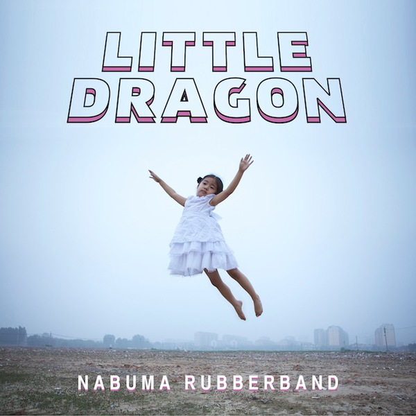 Cover LITTLE DRAGON, nabuma rubberband