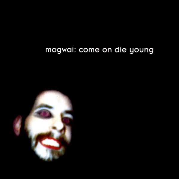 Cover MOGWAI, come on die young