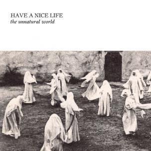 HAVE A NICE LIFE, the unnatural world cover