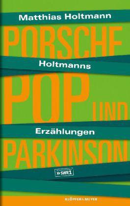 MATTHIAS HOLTMANN, holtmanns erzählungen: porsche, pop und parkinson cover