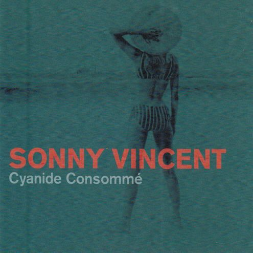 SONNY VINCENT, cyanide consomme cover