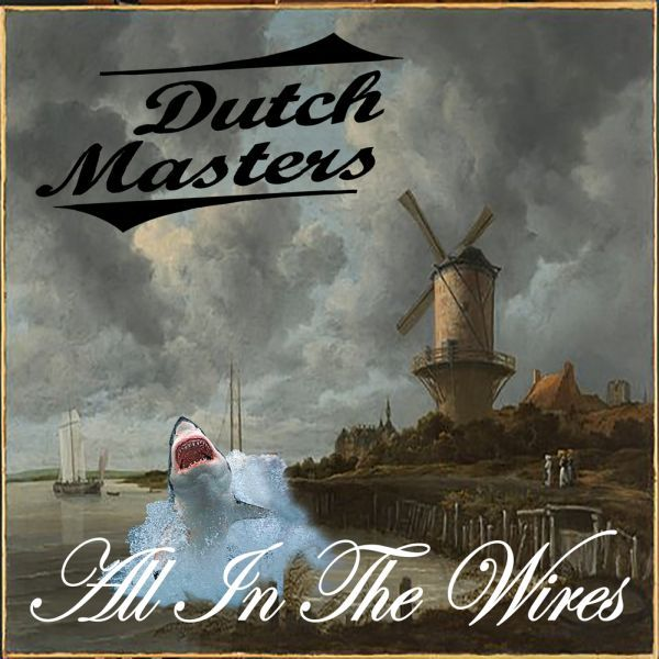 DUTCH MASTERS, all in the wires cover