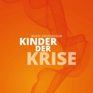 BEATE GROSSEGGER, kinder der krise cover