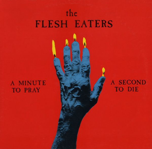 FLESH EATERS, a minute to pray a second to die cover