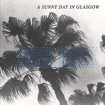 A SUNNY DAY IN GLASGOW, sea when absent cover