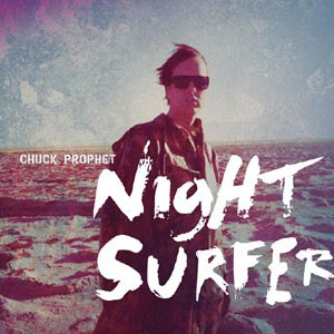 CHUCK PROPHET, night surfer cover