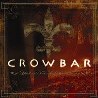 Cover CROWBAR, lifesblood for the downtrodden