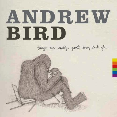 Cover ANDREW BIRD, things are really great here, sort of