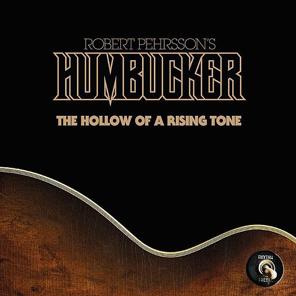 ROBERT PEHRSSON´S HUMBUCKER, the hollow of a rising tone cover