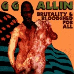 Cover GG ALLIN, brutality & bloodshell for all