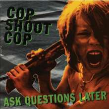 Cover COP SHOOT COP, ask questions later