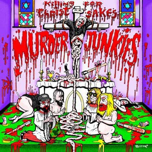 Cover MURDER JUNKIES, killing for christ sakes