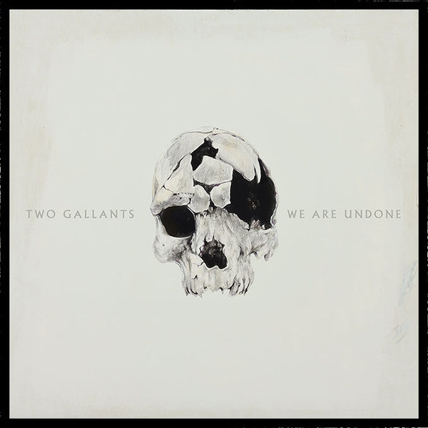 Cover TWO GALLANTS, we are undone