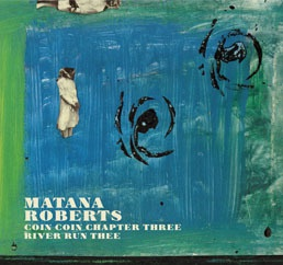 Cover MATANA ROBERTS, coin coin chapter three: river run thee