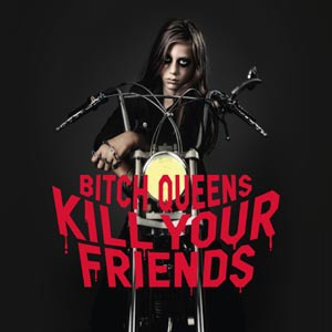 Cover BITCH QUEENS, kill your friends