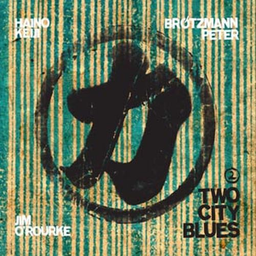 Cover BRÖTZMANN/HAINO/O´ROURKE, two city blues 2
