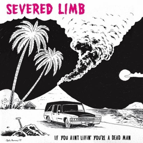 Cover SEVERED LIMB, if you ain´t livin you´re a dead man