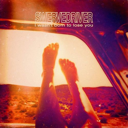 Cover SWERVEDRIVER, i wasn´t born to lose you