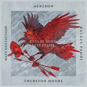 Cover MERZBOW/MATS GUSTAFSSON/BALASZ PANDI/TH. MOORE, cuts of guilt, cuts deeper