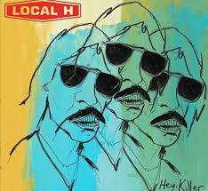 Cover LOCAL H, hey, killer