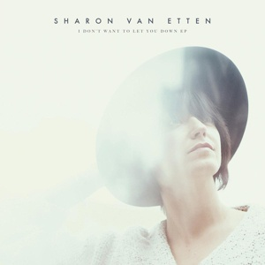 SHARON VAN ETTEN, i don´t want to let you down cover