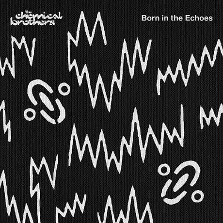 CHEMICAL BROTHERS, born in the echoes cover