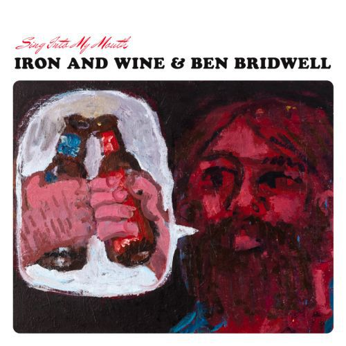 IRON AND WINE & BEN BRIDWELL, sing into my mouth cover