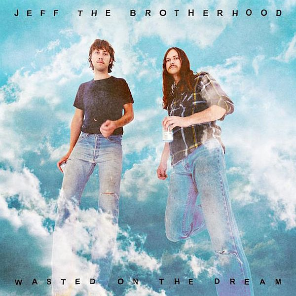 Cover JEFF THE BROTHERHOOD, wasted on the dream