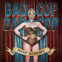 Cover BAD COP/BAD COP, not sorry
