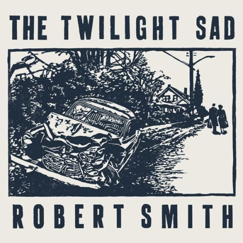 Cover TWILIGHT SAD / ROBERT SMITH, it never was the same