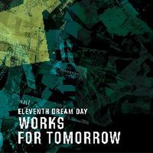 ELEVENTH DREAM DAY, works for tomorrow cover