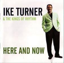 IKE TURNER & THE KINGS OF RHYTHM, here and now cover