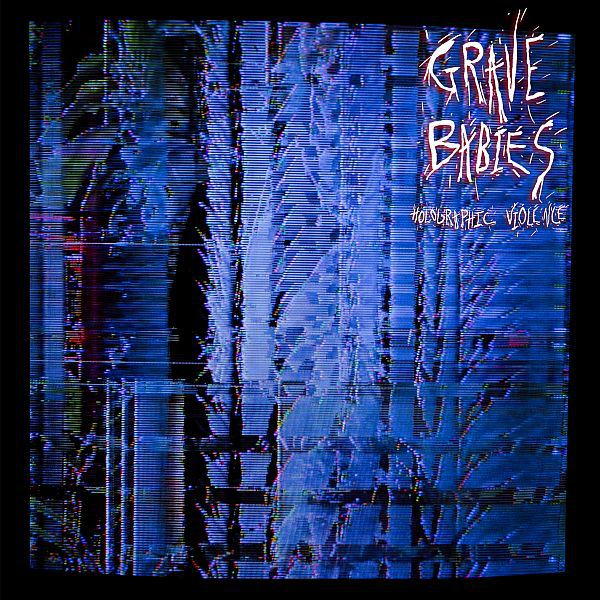 Cover GRAVE BABIES, holographic violence