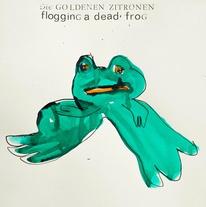 DIE GOLDENEN ZITRONEN, flogging a dead frog cover