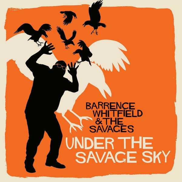 Cover BARRENCE WHITFIELD & THE SAVAGES, under the savage sky