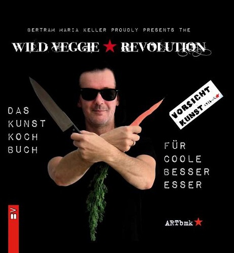BERTRAM MARIA KELLER, wild veggie revolution cover