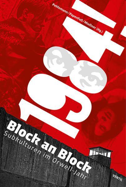 ALEXANDER PEHLEMANN/BERT PAPENFUß/ROBERT MIEßNER, 1984 block an block - subkulturen im orwell jahr cover
