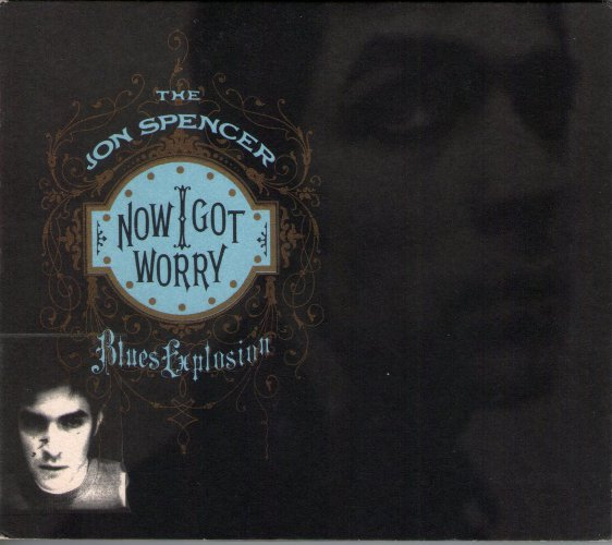 Cover JON SPENCER BLUES EXPLOSION, now i got worry