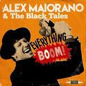 ALEX MAIORANO & THE BLACK TALES, everything boom! cover