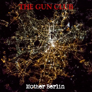 Cover GUN CLUB, mother berlin