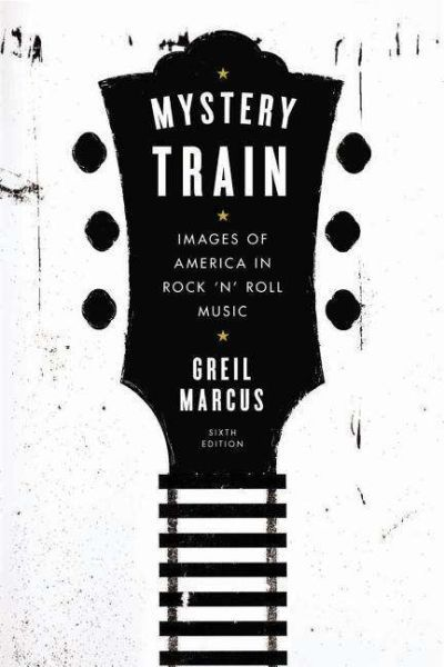 GREIL MARCUS, mystery train:images of america in r´n´r cover