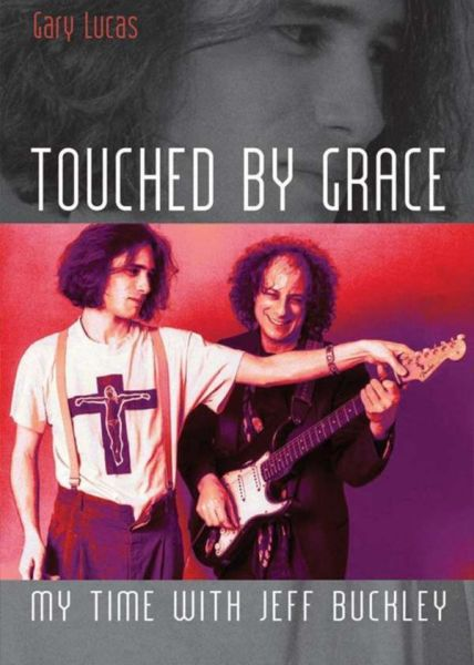 GARY LUCAS, touched by grace. my time with jeff buckley cover